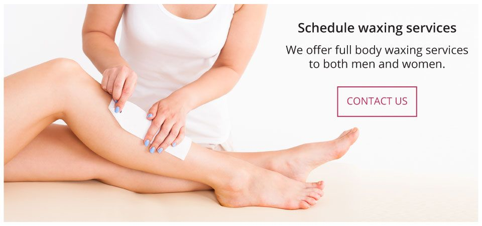Schedule waxing services | We offer full body waxing services to both men and women. Contact Us